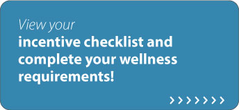 Please complete your Wellness Incentives!
